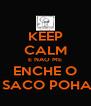 KEEP CALM E NAO ME ENCHE O  SACO POHA - Personalised Poster A4 size