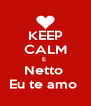 KEEP CALM E  Netto  Eu te amo  - Personalised Poster A4 size