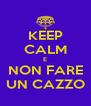 KEEP CALM E NON FARE UN CAZZO - Personalised Poster A4 size