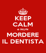 KEEP CALM e NON MORDERE IL DENTISTA - Personalised Poster A4 size