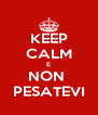 KEEP CALM E NON  PESATEVI - Personalised Poster A4 size