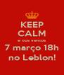 KEEP CALM e nos vemos 7 março 18h no Leblon! - Personalised Poster A4 size