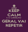 KEEP CALM E O CARALHO GERAL VAI REPETIR - Personalised Poster A4 size