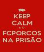 KEEP CALM E O FCPORCOS NA PRISÃO - Personalised Poster A4 size