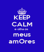 KEEP CALM e olha os  meus amOres - Personalised Poster A4 size