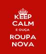 KEEP CALM E OUÇA ROUPA NOVA - Personalised Poster A4 size