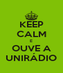 KEEP CALM E OUVE A UNIRÁDIO - Personalised Poster A4 size