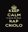 KEEP CALM e ouve do bom RAP CRIOLO - Personalised Poster A4 size