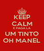 KEEP CALM E PAGA LÁ UM TINTO OH MANEL - Personalised Poster A4 size