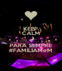 KEEP CALM e PARA SEMPRE #FAMÍLIAMeM - Personalised Poster A4 size