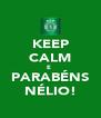 KEEP CALM E  PARABÉNS NÉLIO! - Personalised Poster A4 size