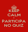 KEEP CALM e PARTICIPA NO QUIZ - Personalised Poster A4 size