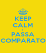 KEEP CALM E PASSA COMPARATO - Personalised Poster A4 size