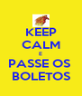 KEEP CALM E PASSE OS  BOLETOS - Personalised Poster A4 size