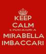 KEEP CALM E PORTATEMI A  MIRABELLA IMBACCARI - Personalised Poster A4 size