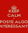 KEEP CALM e POSTE ALGO INTERESSANTE - Personalised Poster A4 size