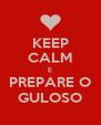 KEEP CALM E PREPARE O GULOSO - Personalised Poster A4 size