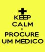 KEEP CALM E PROCURE  UM MÉDICO - Personalised Poster A4 size