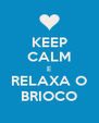 KEEP CALM E RELAXA O BRIOCO - Personalised Poster A4 size
