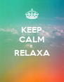 KEEP CALM E RELAXA  - Personalised Poster A4 size