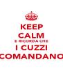 KEEP CALM E RICORDA CHE I CUZZI COMANDANO - Personalised Poster A4 size