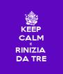 KEEP CALM E RINIZIA  DA TRE - Personalised Poster A4 size