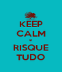 KEEP CALM e RISQUE TUDO - Personalised Poster A4 size