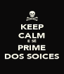 KEEP CALM E SÊ PRIME DOS SOICES - Personalised Poster A4 size