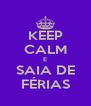 KEEP CALM E SAIA DE FÉRIAS - Personalised Poster A4 size
