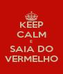 KEEP CALM E SAIA DO VERMELHO - Personalised Poster A4 size