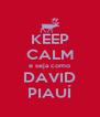 KEEP CALM e seja como DAVID PIAUÍ - Personalised Poster A4 size