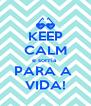 KEEP CALM e sorria  PARA A  VIDA! - Personalised Poster A4 size