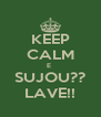 KEEP CALM E  SUJOU?? LAVE!! - Personalised Poster A4 size