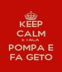 KEEP CALM E TACA  POMPA E FA GETO - Personalised Poster A4 size