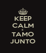 KEEP CALM E TAMO JUNTO - Personalised Poster A4 size