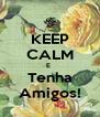 KEEP CALM E  Tenha Amigos! - Personalised Poster A4 size