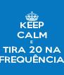KEEP CALM E TIRA 20 NA FREQUÊNCIA - Personalised Poster A4 size