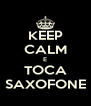 KEEP CALM E TOCA SAXOFONE - Personalised Poster A4 size