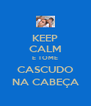 KEEP CALM E TOME CASCUDO NA CABEÇA - Personalised Poster A4 size