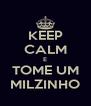 KEEP CALM E TOME UM MILZINHO - Personalised Poster A4 size