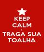 KEEP CALM E TRAGA SUA TOALHA - Personalised Poster A4 size