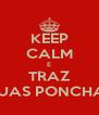 KEEP CALM E TRAZ DUAS PONCHAS - Personalised Poster A4 size