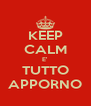 KEEP CALM E' TUTTO APPORNO - Personalised Poster A4 size