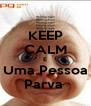 KEEP CALM E Uma Pessoa Parva  - Personalised Poster A4 size