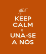 KEEP CALM E  UNA-SE A NÓS - Personalised Poster A4 size