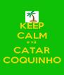KEEP CALM e vá CATAR COQUINHO - Personalised Poster A4 size
