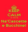 KEEP CALM   E Va Fa  Na'Cascette  e Bucchine! - Personalised Poster A4 size