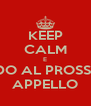 KEEP CALM E VADO AL PROSSIMO APPELLO - Personalised Poster A4 size