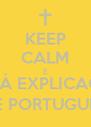 KEEP CALM E VAI À EXPLICAÇÃO DE PORTUGUÊS - Personalised Poster A4 size