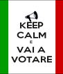 KEEP CALM E VAI A VOTARE - Personalised Poster A4 size